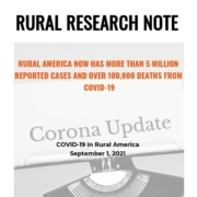 Rural America Now Has More Than 5 Million Reported Cases and Over 100,000 Deaths from Covid-19